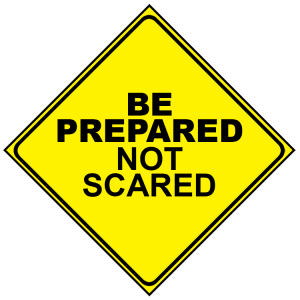 Be prepared, not scared