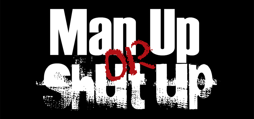 Man-up or Shut-up